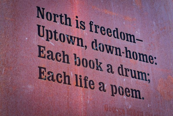 From a poem by George Elliott Clarke:North is freedom — Uptown, down-home: Each book a drum; Each life a poem. From Halifax North Memorial Library Monument